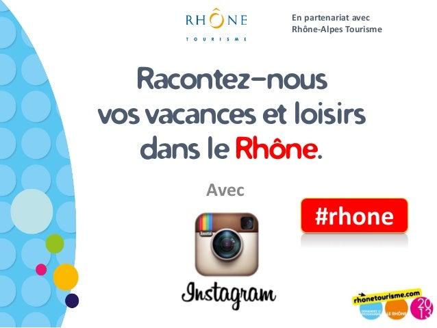 En partenariat avec                Rhône-Alpes Tourisme   Racontez-nousvos vacances et loisirs   dans le Rhône.         Av...