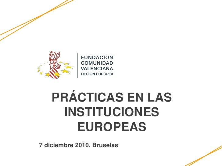 PRÁCTICAS EN LAS INSTITUCIONES EUROPEAS<br />7 diciembre 2010, Bruselas<br />