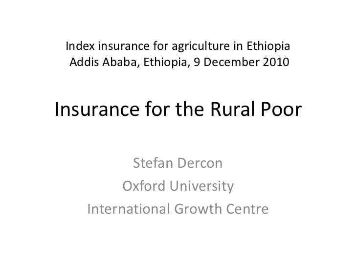 Index insurance for agriculture in EthiopiaAddis Ababa, Ethiopia, 9 December 2010Insurance for the Rural Poor<br />Stefan ...