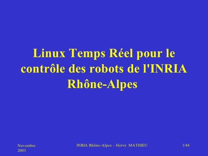 Linux Temps Réel pour le  contrôle des robots de l'INRIA           Rhône-Alpes    Novembre   INRIA Rhône-Alpes – Hervé MAT...