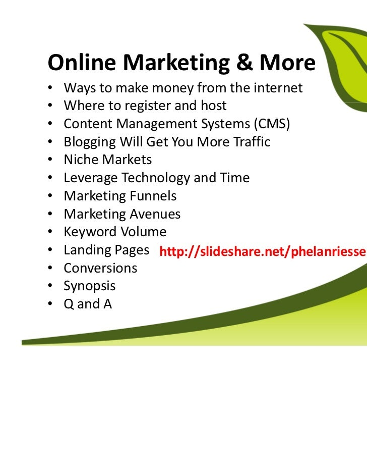 Online Marketing & More•   Ways to make money from the internet•   Where to register and host•   Content Management System...