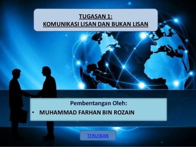 TUGASAN 1: KOMUNIKASI LISAN DAN BUKAN LISAN  • MUHAMMAD FARHAN BIN ROZAIN  TERUSKAN