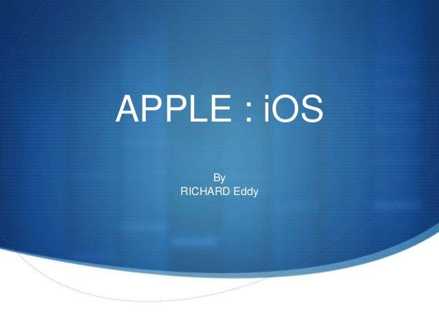 APPLE : iOS By RICHARD Eddy