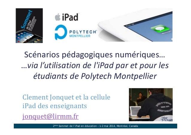 2ème Sommet de l'iPad en éducation – 1-2 mai 2014, Montréal, Canada Scénariospédagogiquesnumériques… …vial'utilisation...