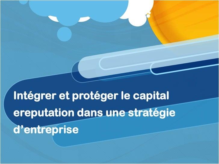 Intégrer et protéger le capital ereputation dans une stratégie d'entreprise<br />