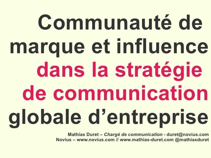Communauté de  marque et influence dans la stratégie  de communication  globale d'entreprise . Mathias Duret –  Chargé de ...