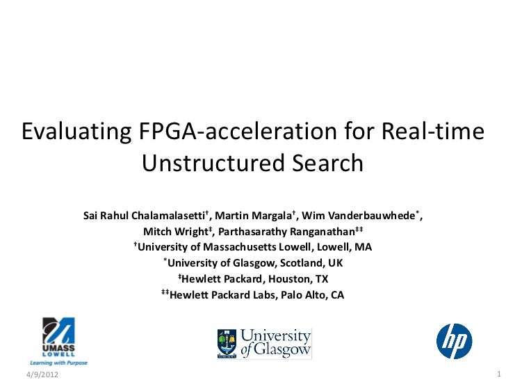 Evaluating FPGA-acceleration for Real-time           Unstructured Search           Sai Rahul Chalamalasetti†, Martin Marga...