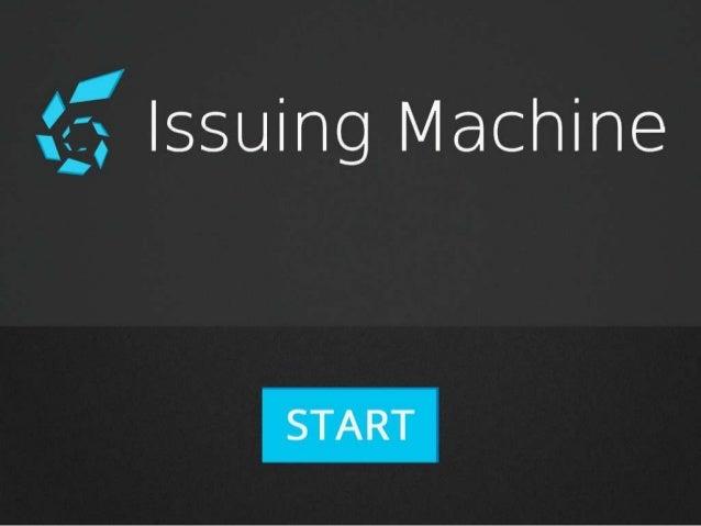 Presentation of Issuing Machine