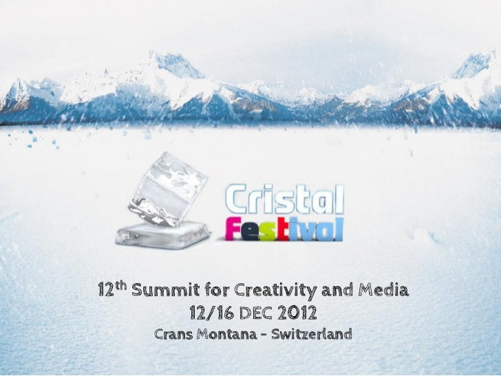 12th Summit for Creativity and Media         12/16 DEC 2012      Crans Montana - Switzerland
