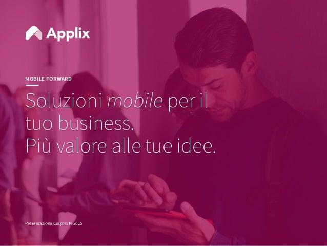 1 1 Soluzioni mobile per il tuo business. Più valore alle tue idee. Presentazione Corporate 2015 MOBILE FORWARD