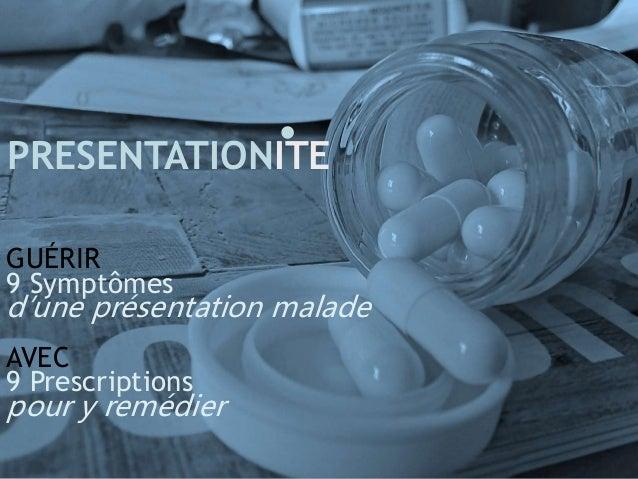 PRESENTATIONITE  GUÉRIR  9 Symptômes  d'une présentation malade  AVEC  9 Prescriptions  pour y remédier