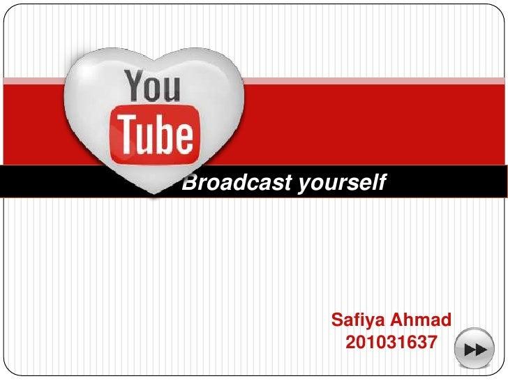 Broadcast yourself             Safiya Ahmad              201031637