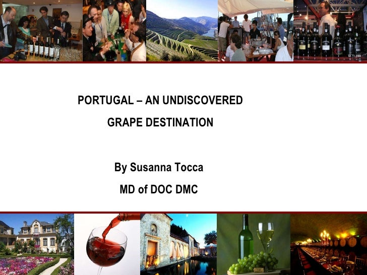 PORTUGAL – AN UNDISCOVERED GRAPE DESTINATION By Susanna Tocca  MD of DOC DMC