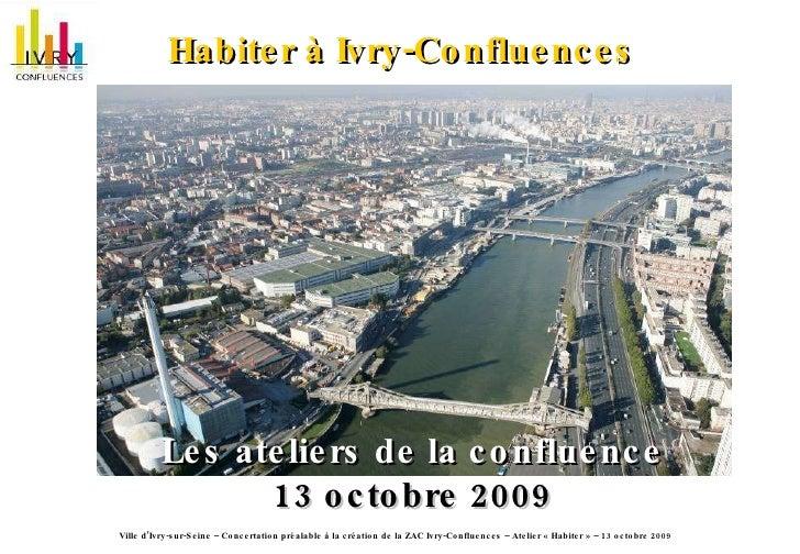Habiter à Ivry-Confluences   Les ateliers de la confluence 13 octobre 2009