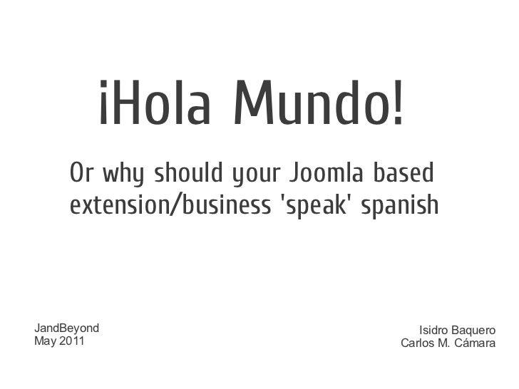 Hola Mundo - Why should your Joomla based extension speak spanish - JandBeyond 2011