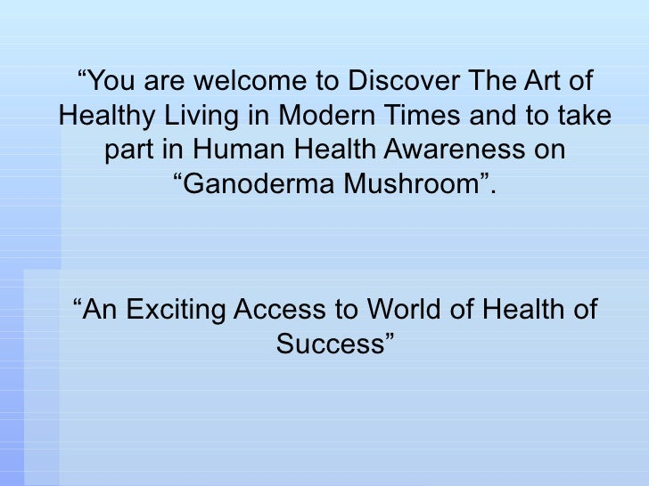 """ You are welcome to Discover The Art of Healthy Living in Modern Times and to take part in Human Health Awareness on ""Gan..."