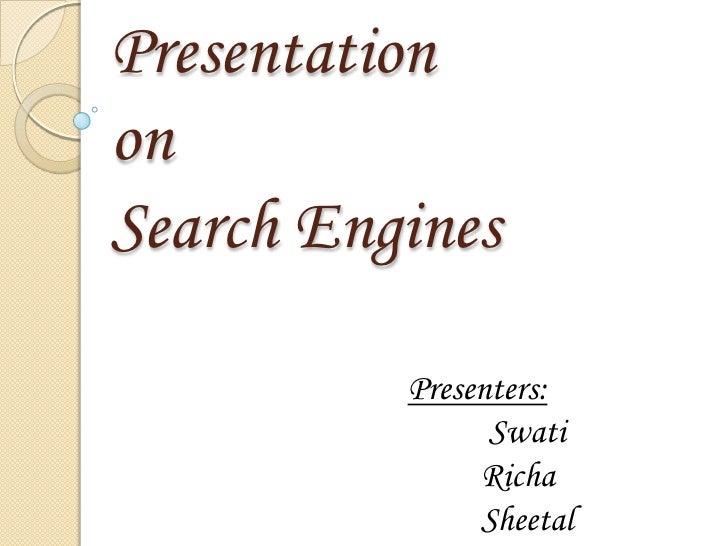 Presentationon Search Engines<br />Presenters:<br />Swati<br />Richa<br />Sheetal<br />