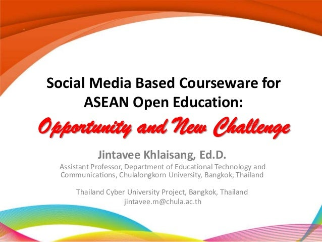 Social Media Based Courseware for      ASEAN Open Education:Opportunity and New Challenge             Jintavee Khlaisang, ...