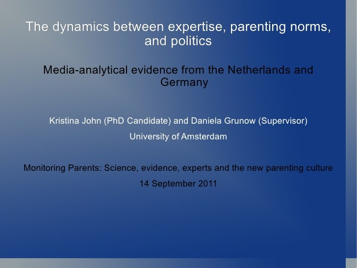 The dynamics between expertise, parenting norms, and politics <ul><li>Media-analytical evidence from the Netherlands and G...