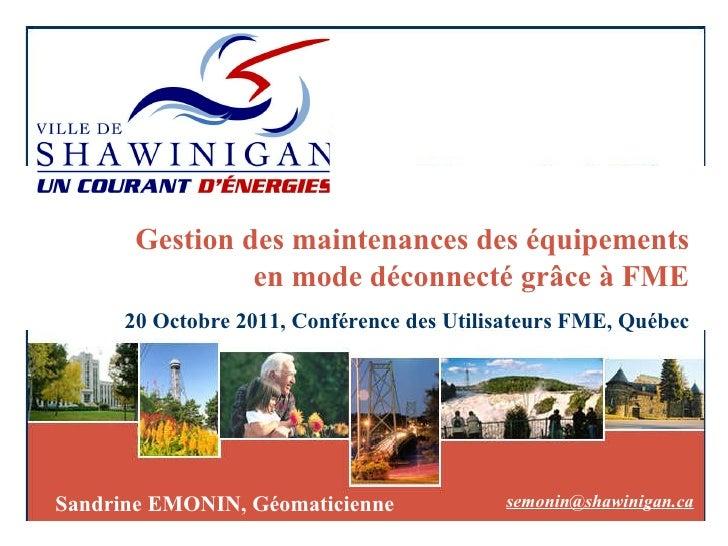 Gestion des maintenances des équipements en mode déconnecté grâce à FME 20 Octobre 2011, Conférence des Utilisateurs FME, ...