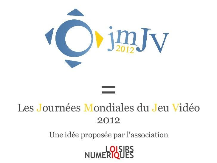 =Les Journées Mondiales du Jeu Vidéo               2012      Une idée proposée par lassociation