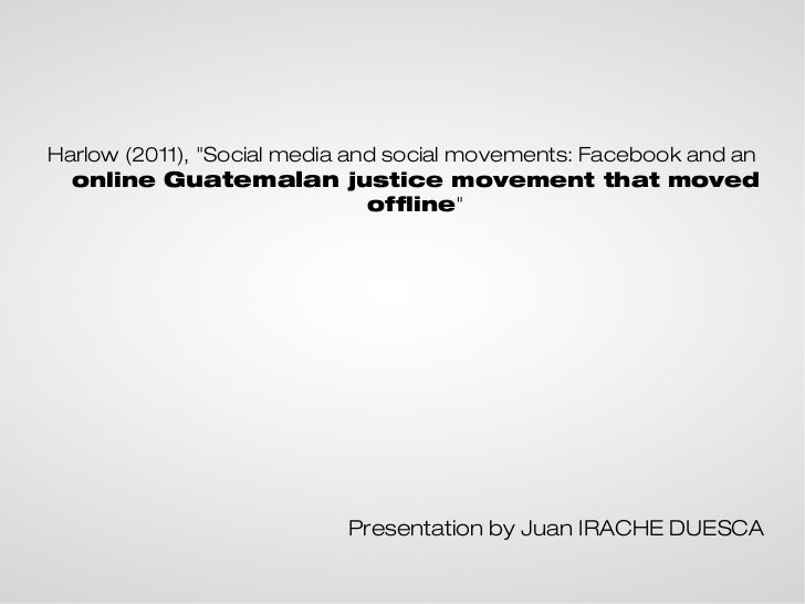 """Harlow (2011), """"Social media and social movements: Facebook and an  online Guatemalan justice movement that moved         ..."""