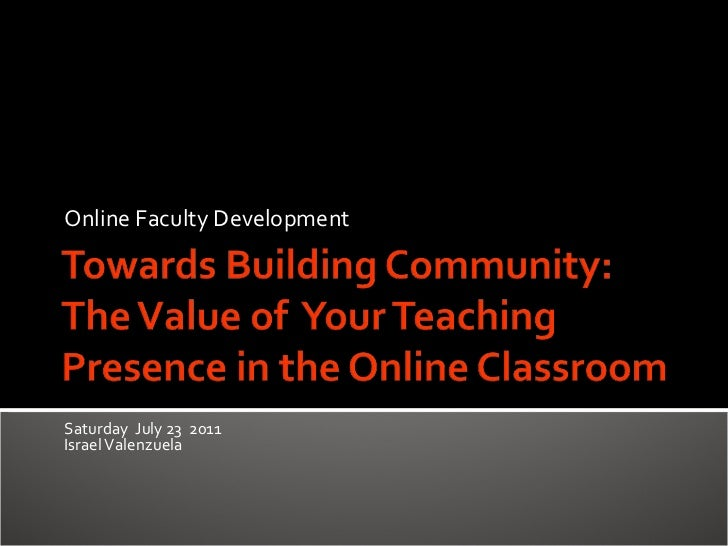 Towards Building Community:  The Value of  Your Teaching Presence in the Online Classroom