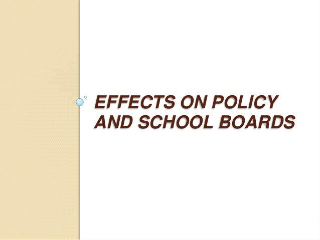 EFFECTS ON POLICY AND SCHOOL BOARDS