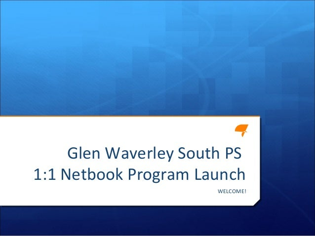 Glen Waverley South PS1:1 Netbook Program LaunchWELCOME!