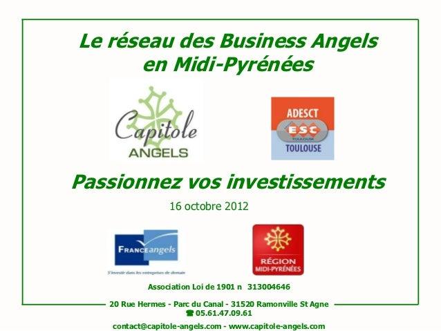 Le réseau des Business Angels      en Midi-PyrénéesPassionnez vos investissements                  16 octobre 2012        ...