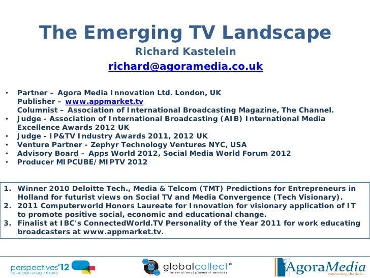 The Emerging TV Landscape                              Richard Kastelein                         richard@agoramedia.co.uk•...