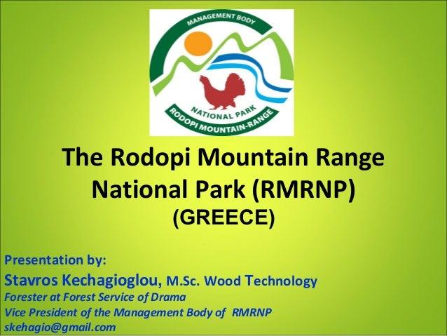 The Rodopi Mountain RangeNational Park (RMRNP)(GREECE)Presentation by:Stavros Kechagioglou, M.Sc. Wood ΤechnologyForester ...