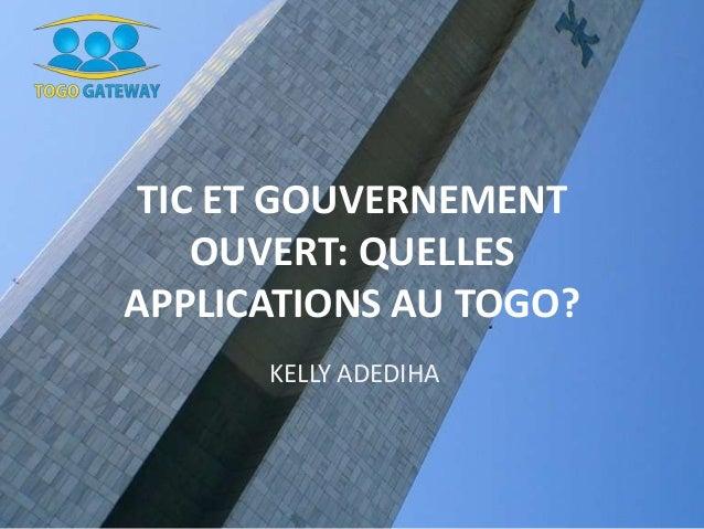 TIC ET GOUVERNEMENT OUVERT: QUELLES APPLICATIONS AU TOGO? KELLY ADEDIHA
