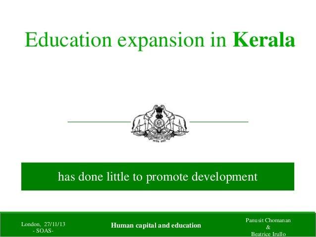 Education expansion in Kerala has done little to promote development London, 27/11/13 - SOAS- Panusit Chomanan & Beatrice ...