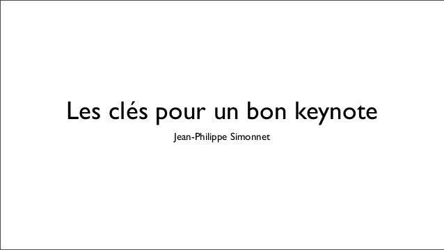 Les clés pour un bon keynoteJean-Philippe Simonnet