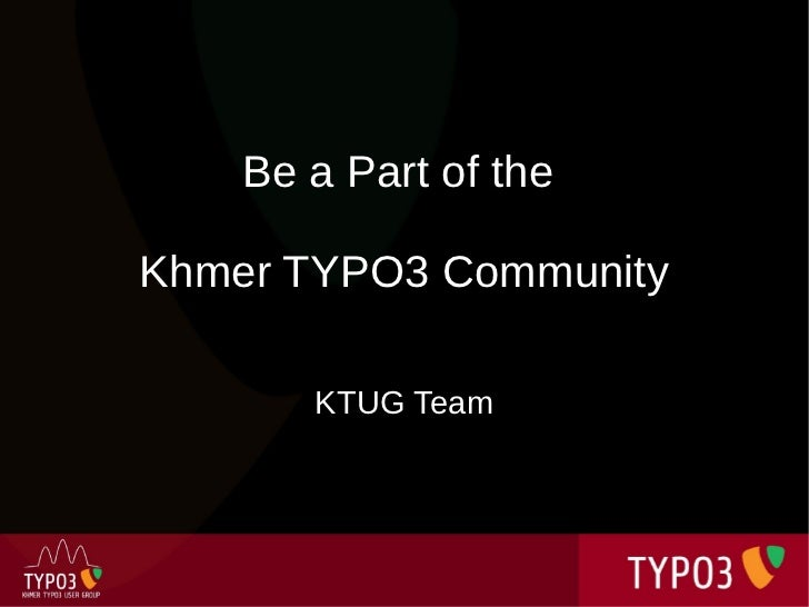 Be a Part of theKhmer TYPO3 Community       KTUG Team