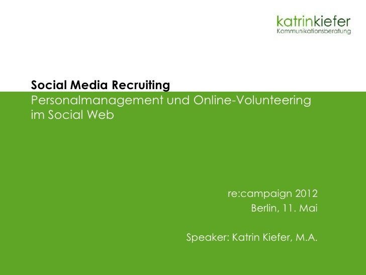 Social Media RecruitingPersonalmanagement und Online-Volunteeringim Social Web                               re:campaign 2...