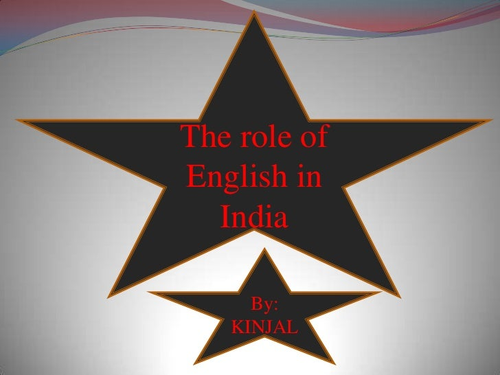 The role ofEnglish in  India     By:   KINJAL
