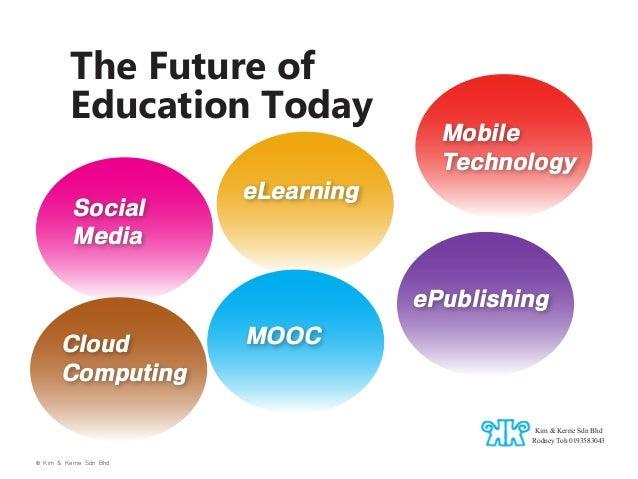 The Future of Education Today Social Media  Mobile Technology  eLearning  ePublishing Cloud Computing  MOOC  Kim & Kerrie ...
