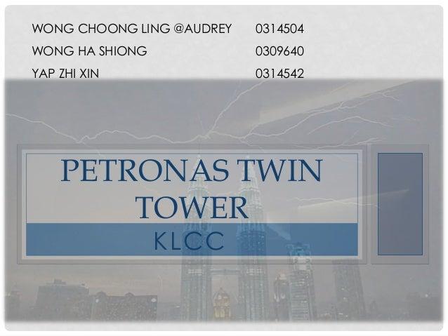KLCC PETRONAS TWIN TOWER WONG CHOONG LING @AUDREY 0314504 WONG HA SHIONG 0309640 YAP ZHI XIN 0314542