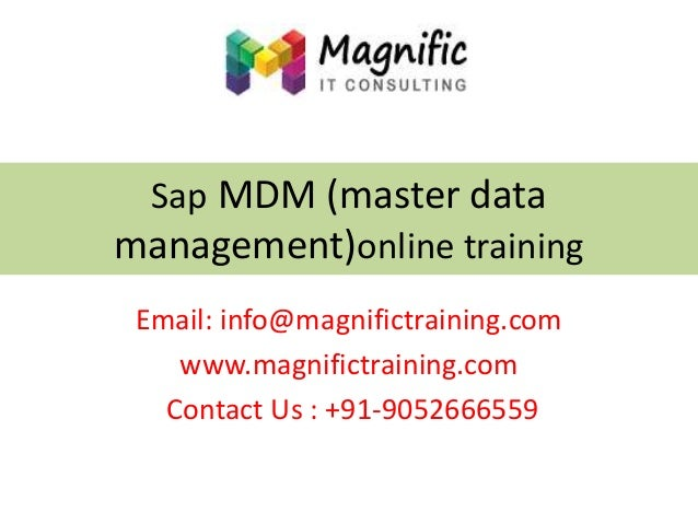 Sap MDM (master data management)online training Email: info@magnifictraining.com www.magnifictraining.com Contact Us : +91...