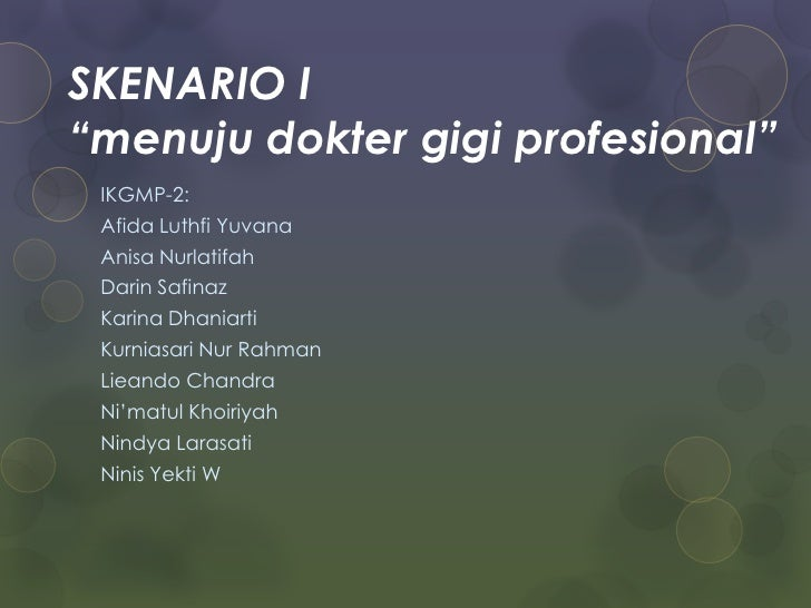 "SKENARIO I""menujudoktergigiprofesional""<br />IKGMP-2:<br />Afida Luthfi Yuvana<br />Anisa Nurlatifah<br />Darin Safinaz<br..."