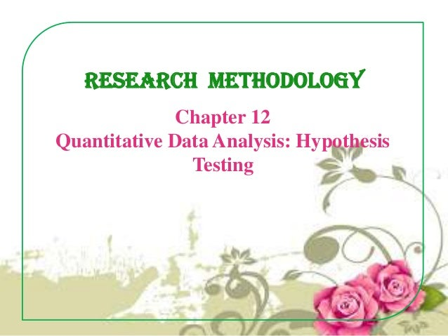 Research Methodology Chapter 12 Quantitative Data Analysis: Hypothesis Testing