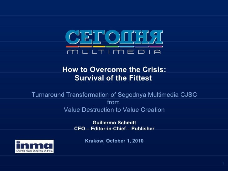 How to Overcome the Crisis: Survival of the Fittest  Turnaround Transformation of Segodnya Multimedia CJSC from  Value Des...
