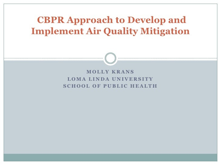 CBPR Approach to Develop andImplement Air Quality Mitigation           MOLLY KRANS       LOMA LINDA UNIVERSITY      SCHOOL...