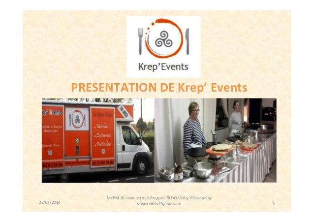 1 PRESENTATION DE Krep' Events MKPM 18 avenue Louis Breguet 78140 Vélizy Villacoublay krep.events@gmail.com23/07/2014