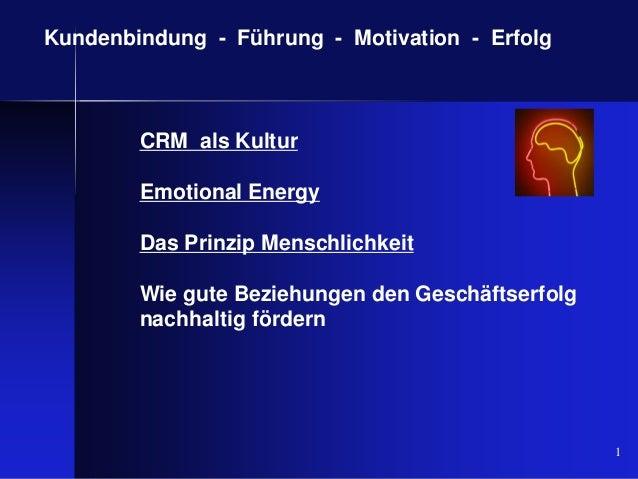 Kundenbindung - Führung - Motivation - Erfolg CRM als Kultur Emotional Energy Das Prinzip Menschlichkeit Wie gute Beziehun...