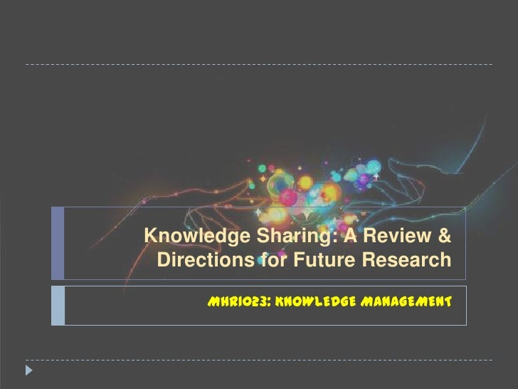 Knowledge Sharing: A review & Direction for Future Research