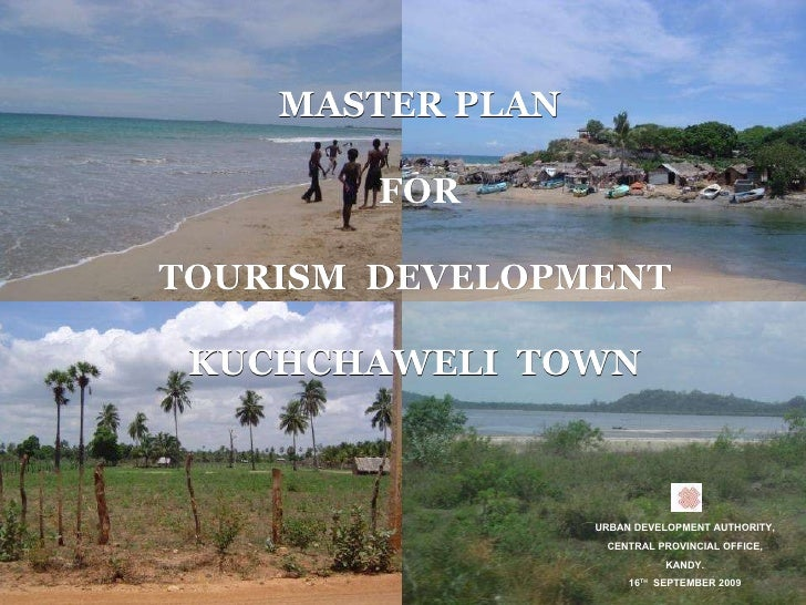 MASTER PLAN FOR TOURISM  DEVELOPMENT  KUCHCHAWELI  TOWN   URBAN DEVELOPMENT AUTHORITY, CENTRAL PROVINCIAL OFFICE, KANDY. 1...