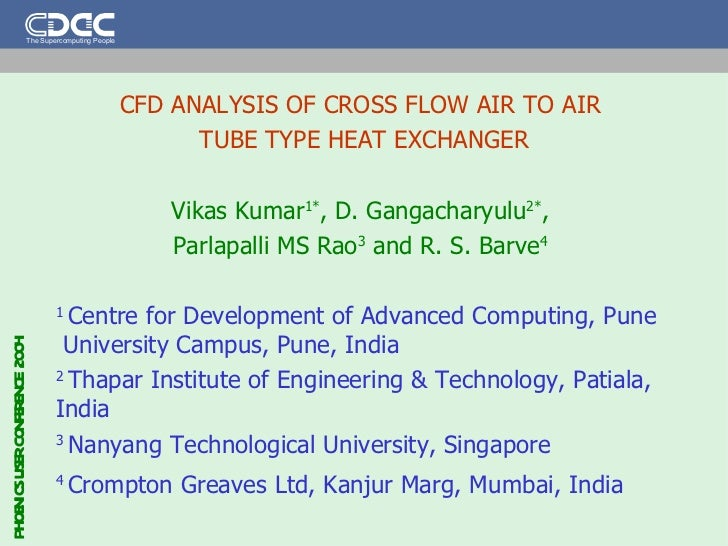 CFD ANALYSIS OF CROSS FLOW AIR TO AIR  TUBE TYPE HEAT EXCHANGER   Vikas Kumar 1* , D. Gangacharyulu 2* ,  Parlapalli MS Ra...